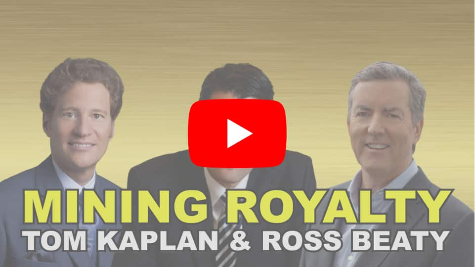Critical Lessons From Mining Royalty – Tom Kaplan and Ross Beaty